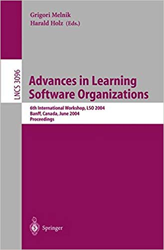 Advances in Learning Software Organizations(Lecture Notes in Computer Science, 2004)