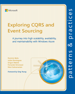 Exploring CQRS and Event Sourcing: A journey into high scalability, availability, and maintainability with Windows Azure